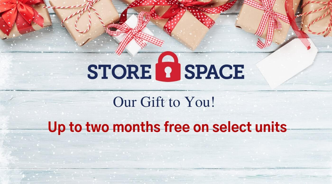 Store Space Self Storage has a gift for you! Enjoy up to two months free on select units!