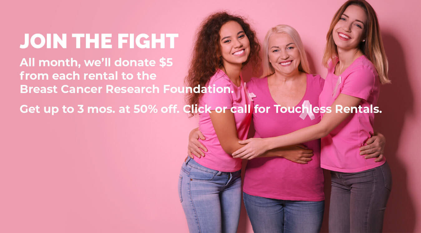Join the fight. All month, we'll donate $5 from each rental to the Breast Cancer Research Foundation. Get up to 3 mos. at 50% off. Click or call for touchless rentals.