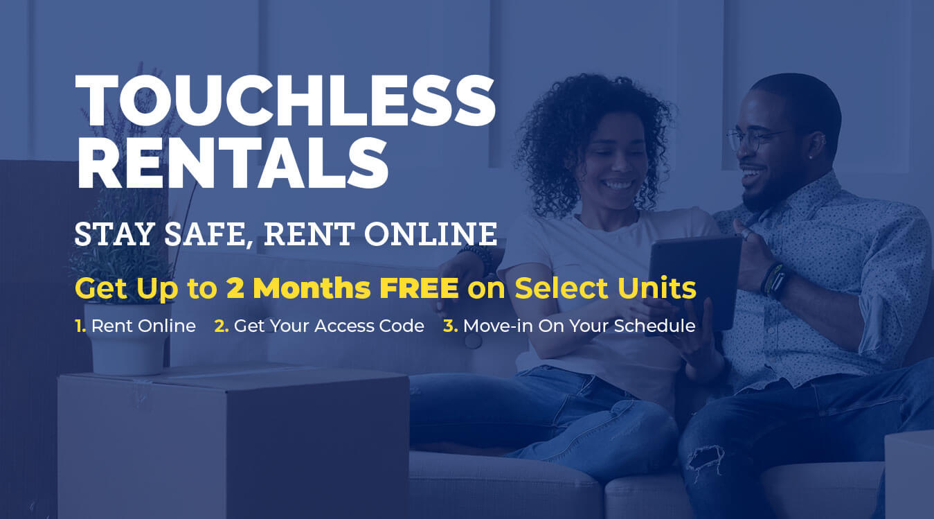 Touchless rentals. Stay safe, rent online. Get up to 2 months free on selected units!